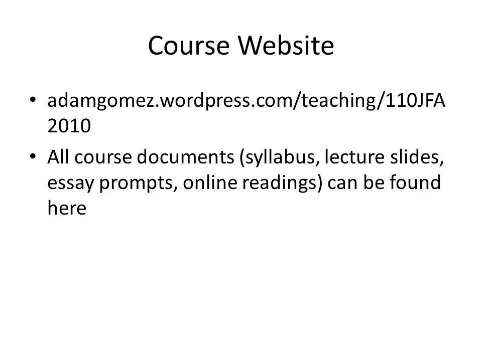 Course Website adamgomez.wordpress.com/teaching/110JFA2010