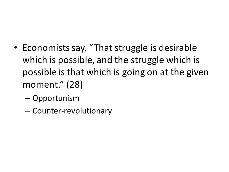 Economists say, That struggle is desirable which is possible, and the struggle which is possible is that which is going on at the given moment. (28)