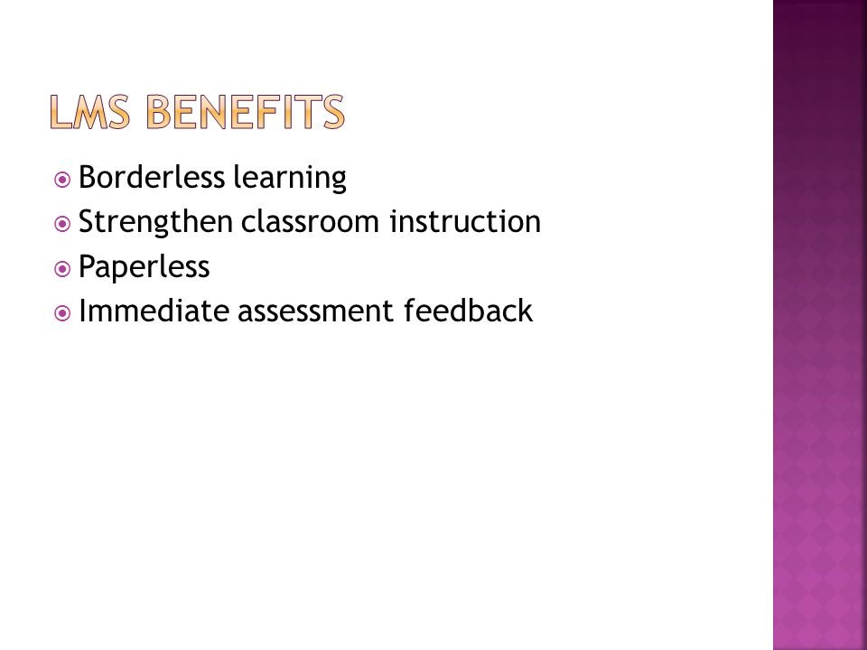 LMS BENEFITS Borderless learning Strengthen classroom instruction