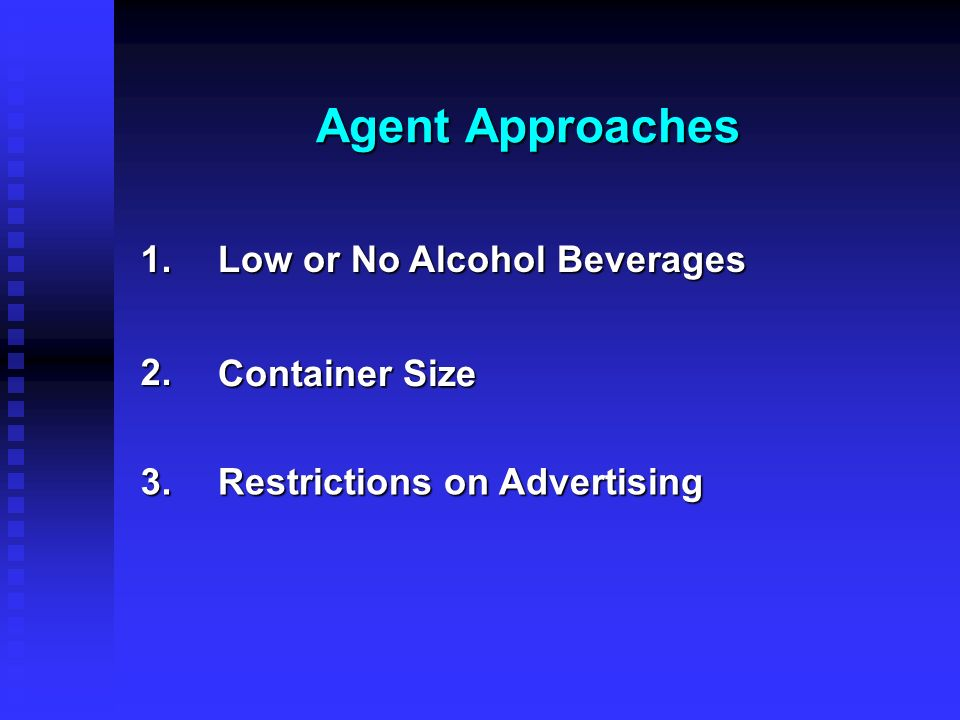 Agent Approaches 1. Low or No Alcohol Beverages 2. Container Size 3.