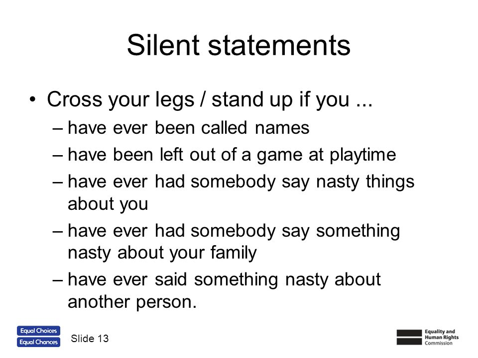 Silent statements Cross your legs / stand up if you ...