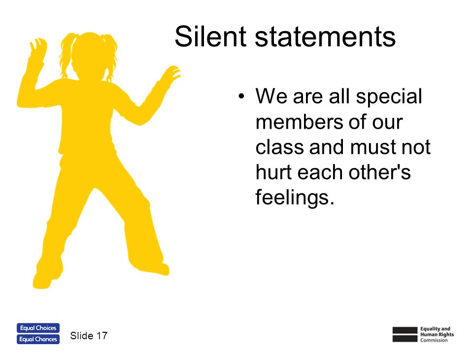 Silent statements We are all special members of our class and must not hurt each other s feelings.