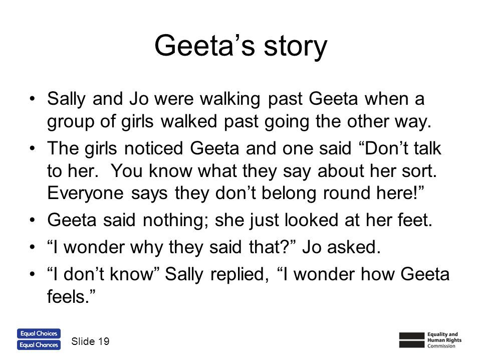 Geeta's story Sally and Jo were walking past Geeta when a group of girls walked past going the other way.