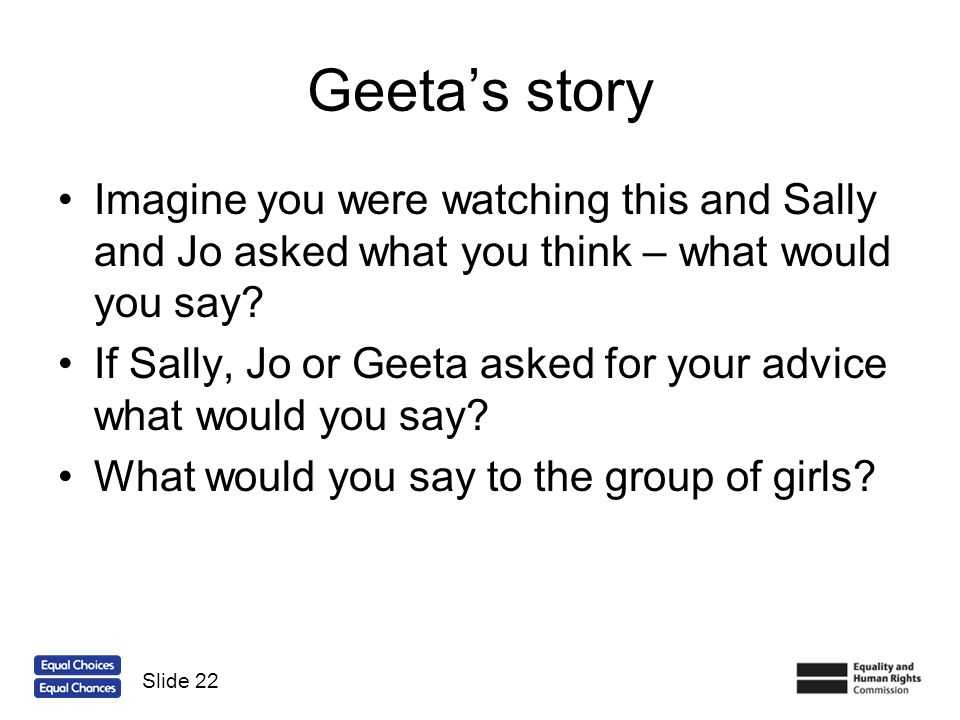 Geeta's story Imagine you were watching this and Sally and Jo asked what you think – what would you say