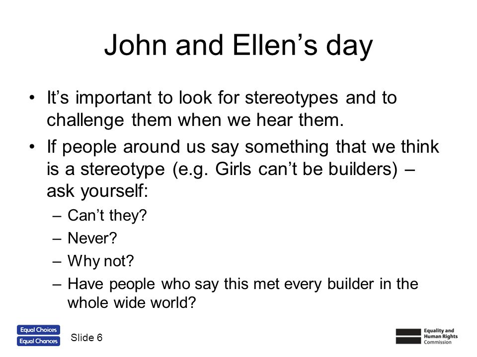 John and Ellen's day It's important to look for stereotypes and to challenge them when we hear them.