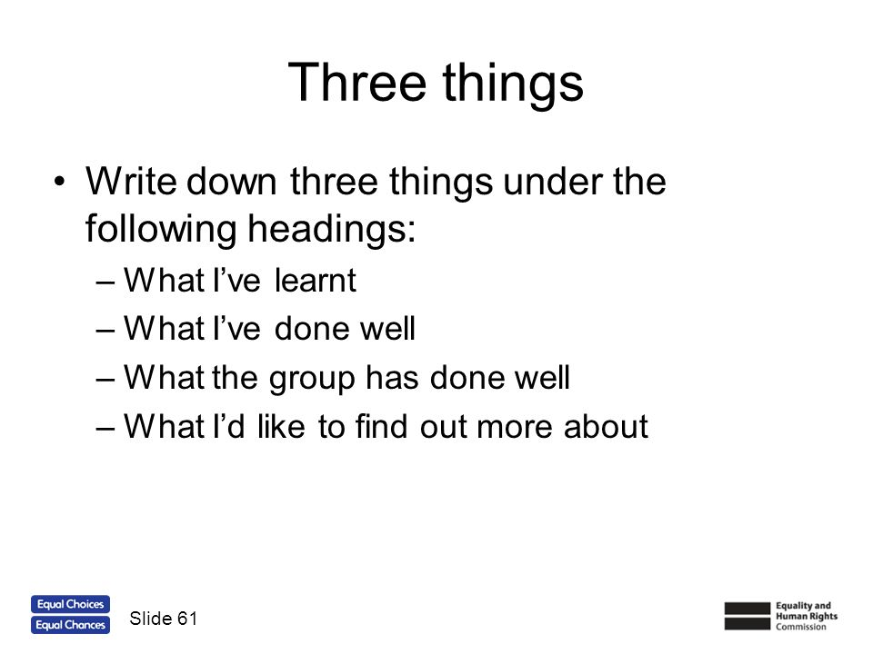 Three things Write down three things under the following headings: