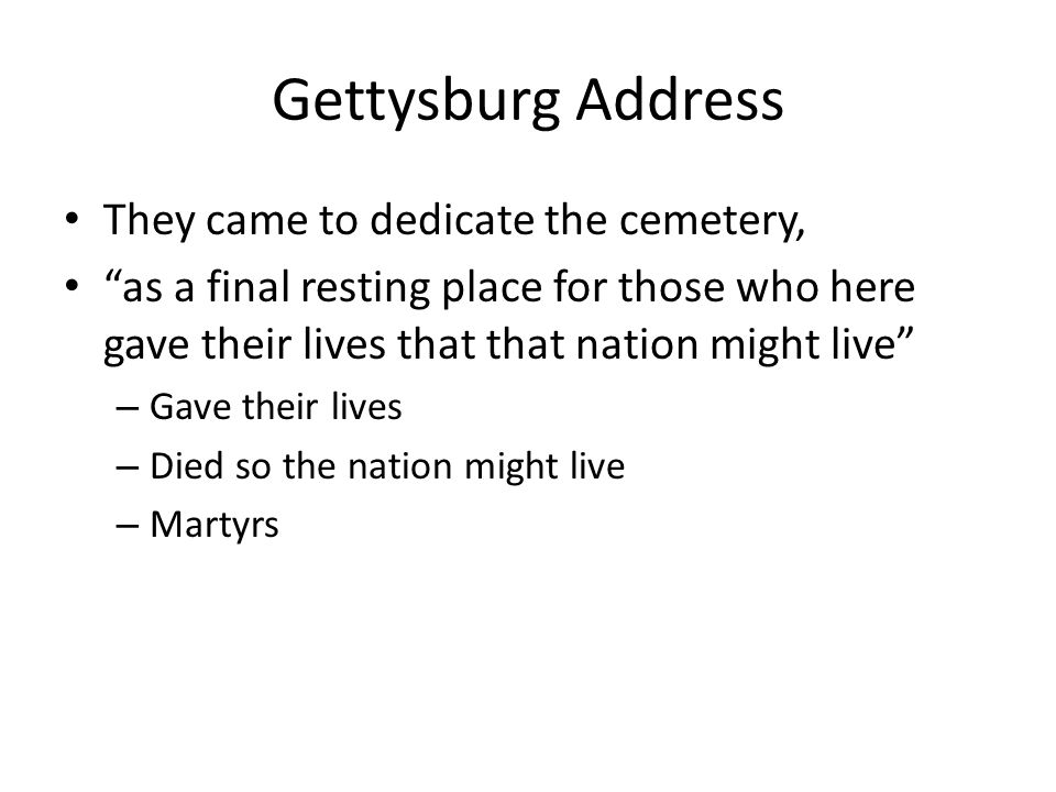 Gettysburg Address They came to dedicate the cemetery,