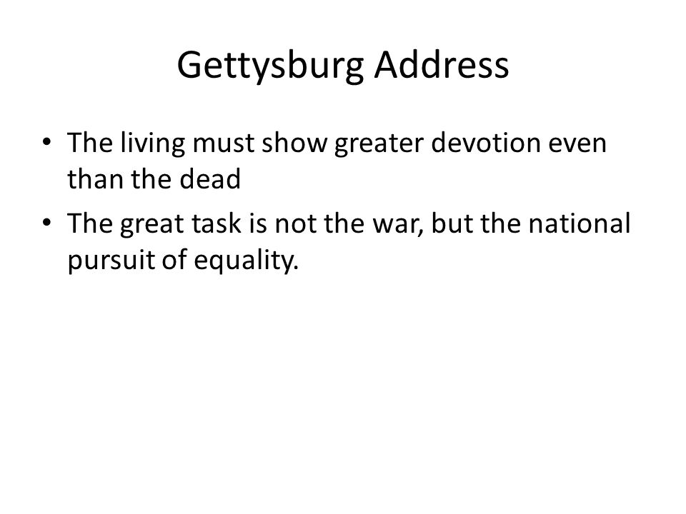 Gettysburg Address The living must show greater devotion even than the dead.