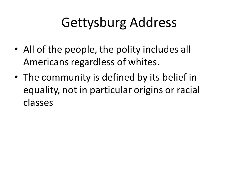 Gettysburg AddressAll of the people, the polity includes all Americans regardless of whites.