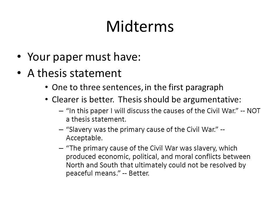 Midterms Your paper must have: A thesis statement