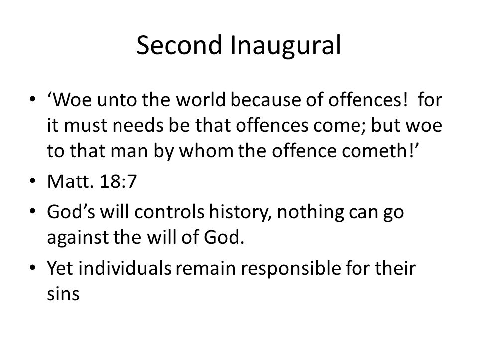 Second Inaugural 'Woe unto the world because of offences! for it must needs be that offences come; but woe to that man by whom the offence cometh!'