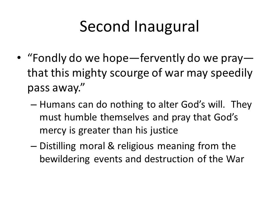 Second Inaugural Fondly do we hope—fervently do we pray—that this mighty scourge of war may speedily pass away.