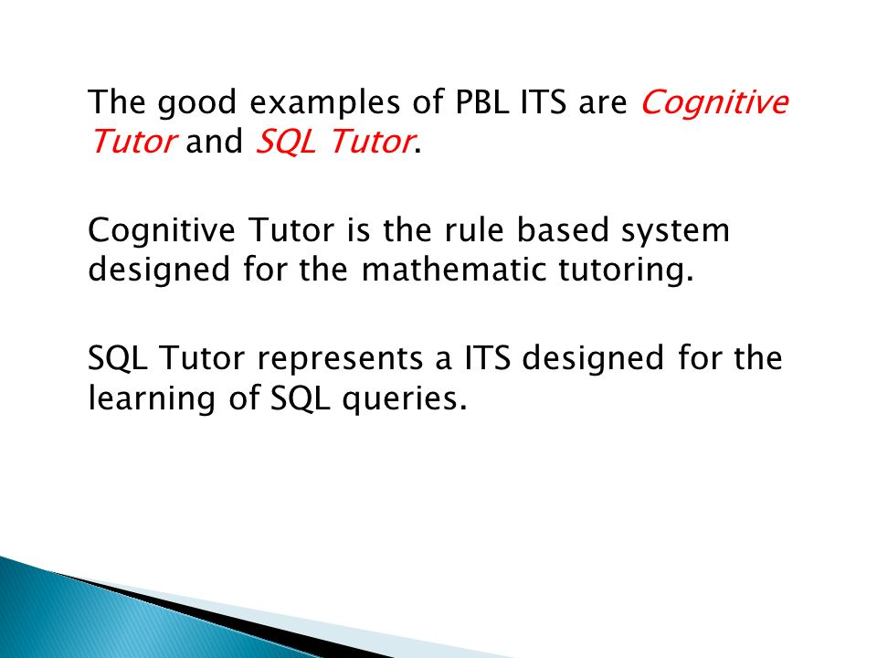 The good examples of PBL ITS are Cognitive Tutor and SQL Tutor