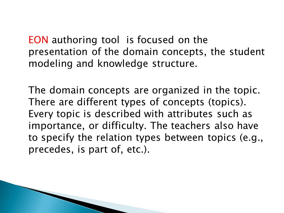 EON authoring tool is focused on the presentation of the domain concepts, the student modeling and knowledge structure.