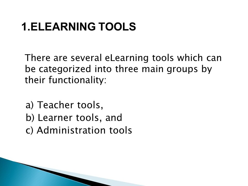 1.ELEARNING TOOLS a) Teacher tools, b) Learner tools, and