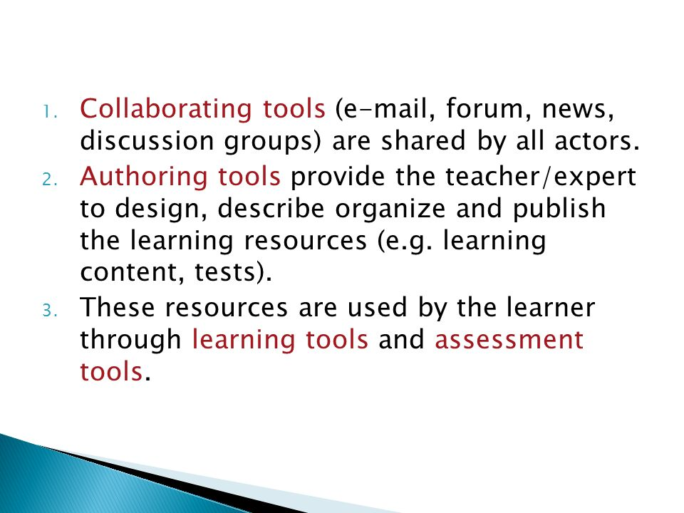Collaborating tools ( , forum, news, discussion groups) are shared by all actors.