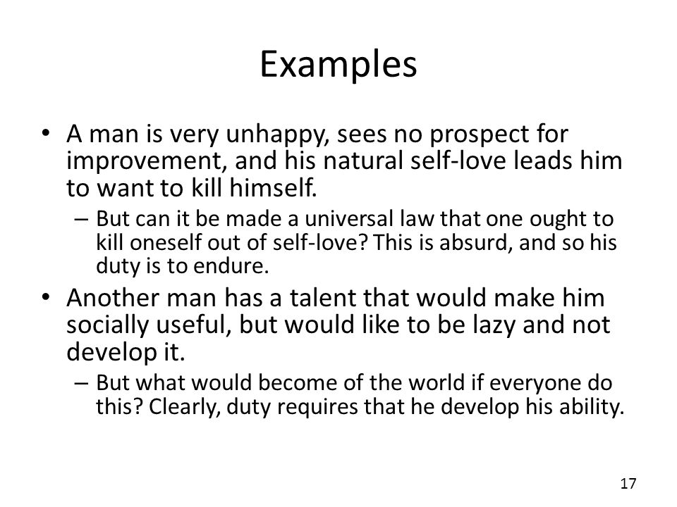 ExamplesA man is very unhappy, sees no prospect for improvement, and his natural self-love leads him to want to kill himself.