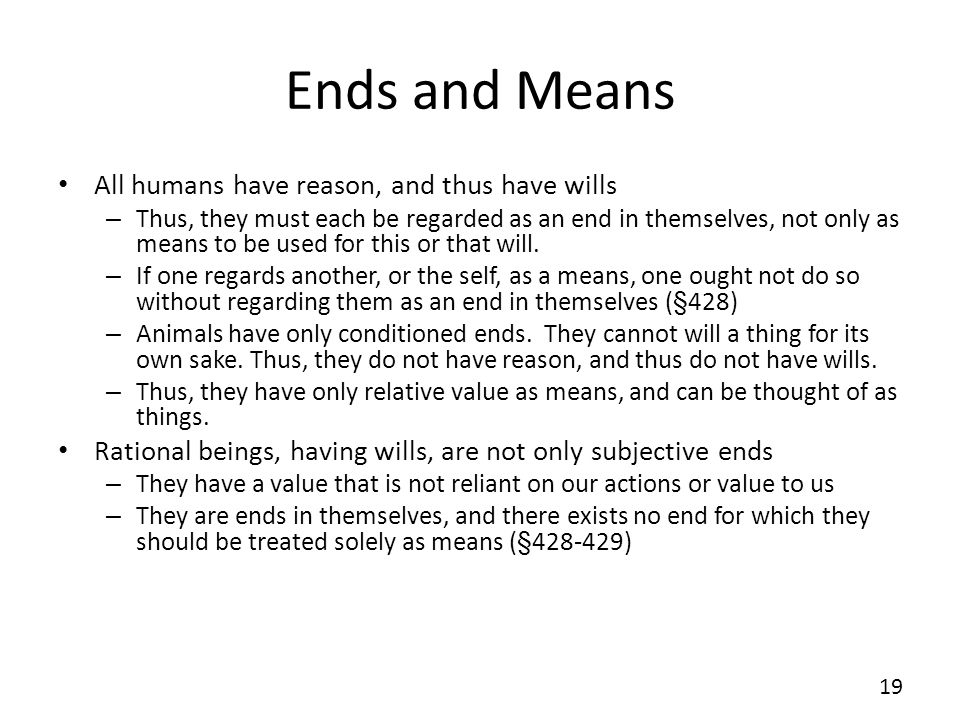Ends and Means All humans have reason, and thus have wills