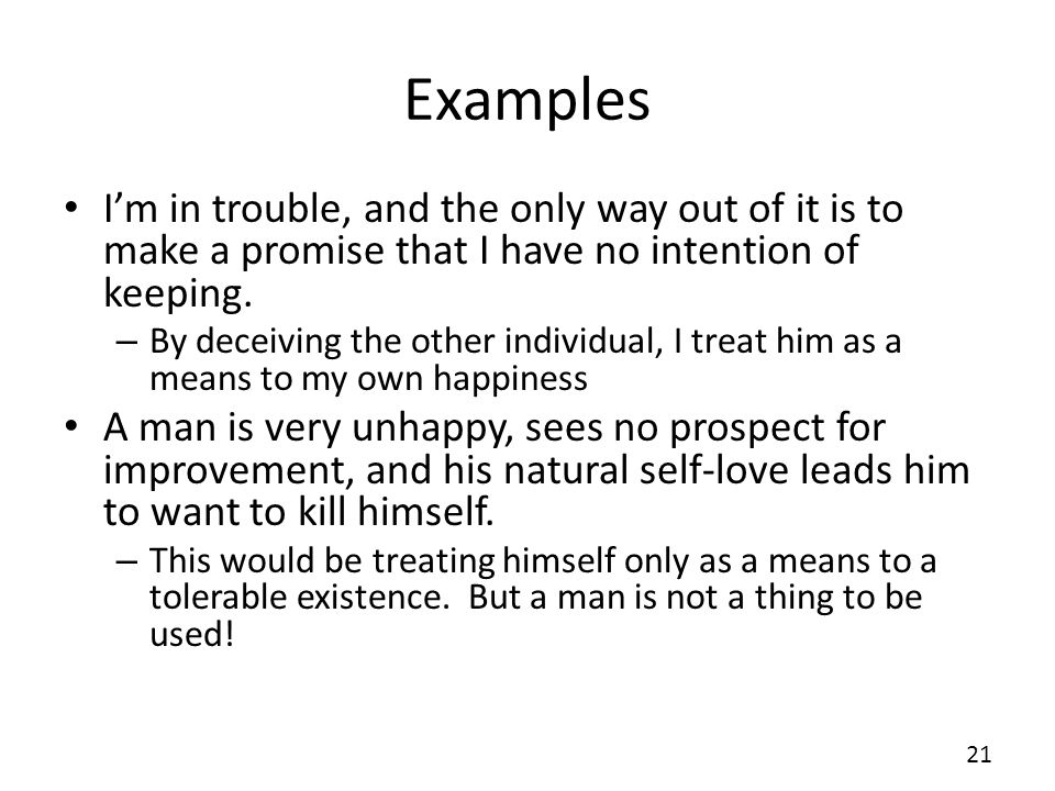 ExamplesI'm in trouble, and the only way out of it is to make a promise that I have no intention of keeping.