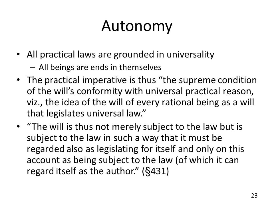 Autonomy All practical laws are grounded in universality