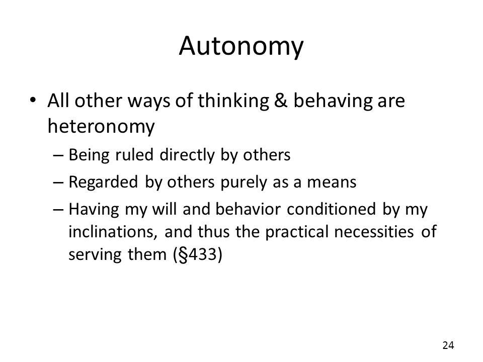 Autonomy All other ways of thinking & behaving are heteronomy