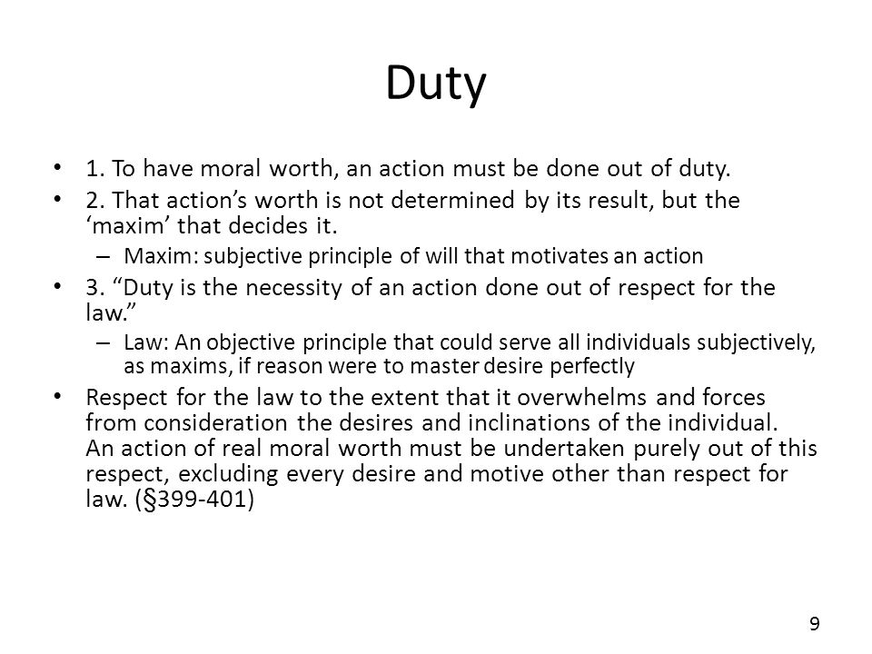 Duty 1. To have moral worth, an action must be done out of duty.