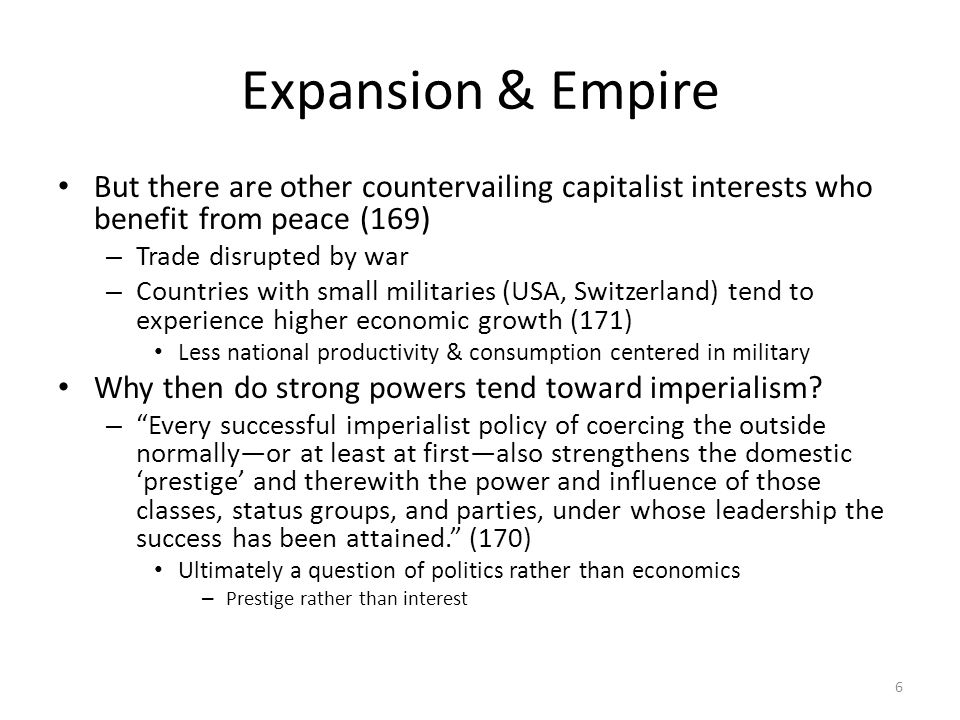Expansion & Empire But there are other countervailing capitalist interests who benefit from peace (169)