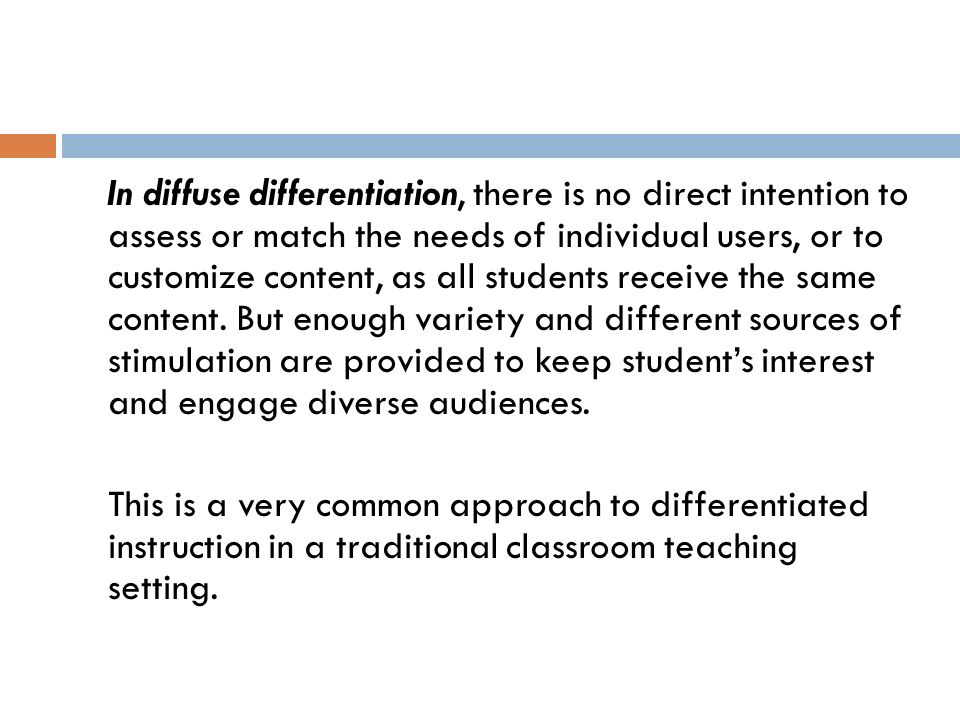 In diffuse differentiation, there is no direct intention to assess or match the needs of individual users, or to customize content, as all students receive the same content.