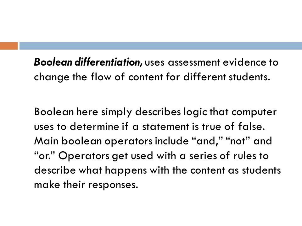 Boolean differentiation, uses assessment evidence to change the flow of content for different students.