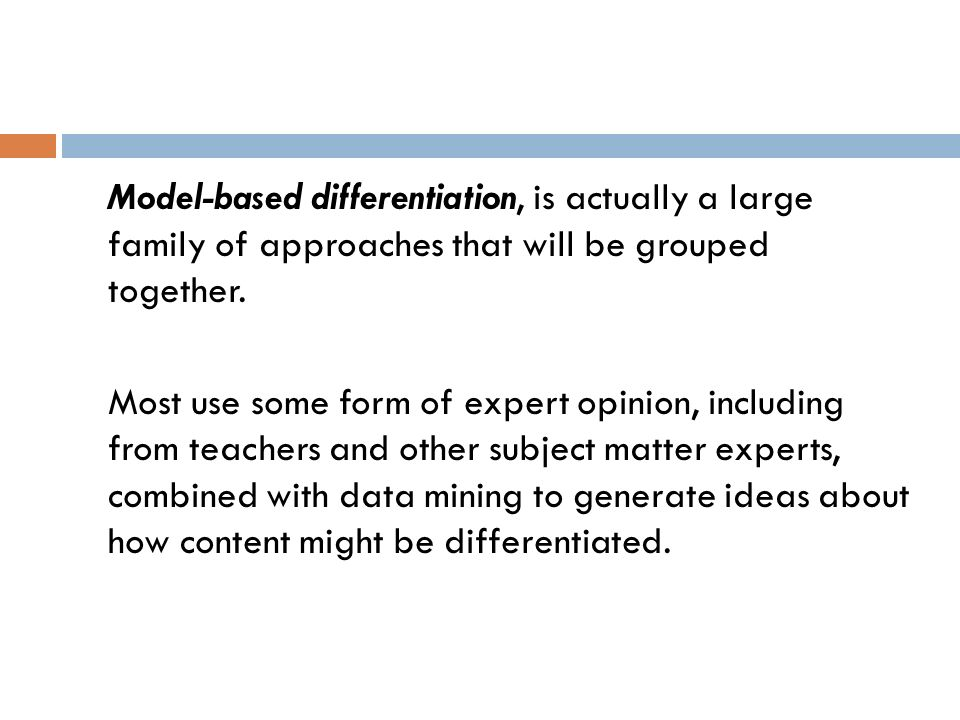 Model-based differentiation, is actually a large family of approaches that will be grouped together.
