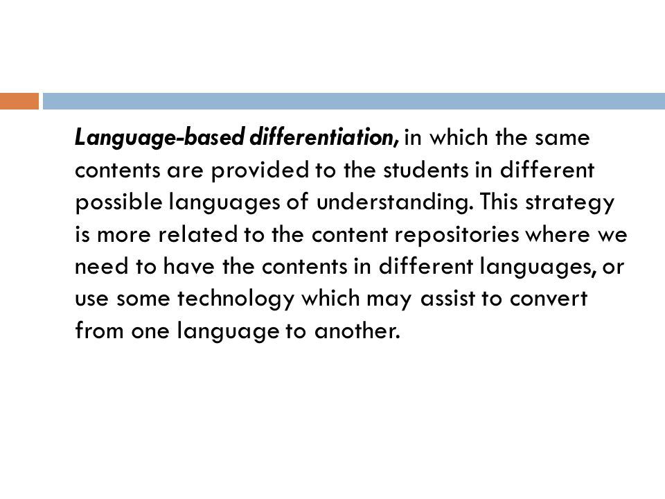 Language-based differentiation, in which the same contents are provided to the students in different possible languages of understanding.