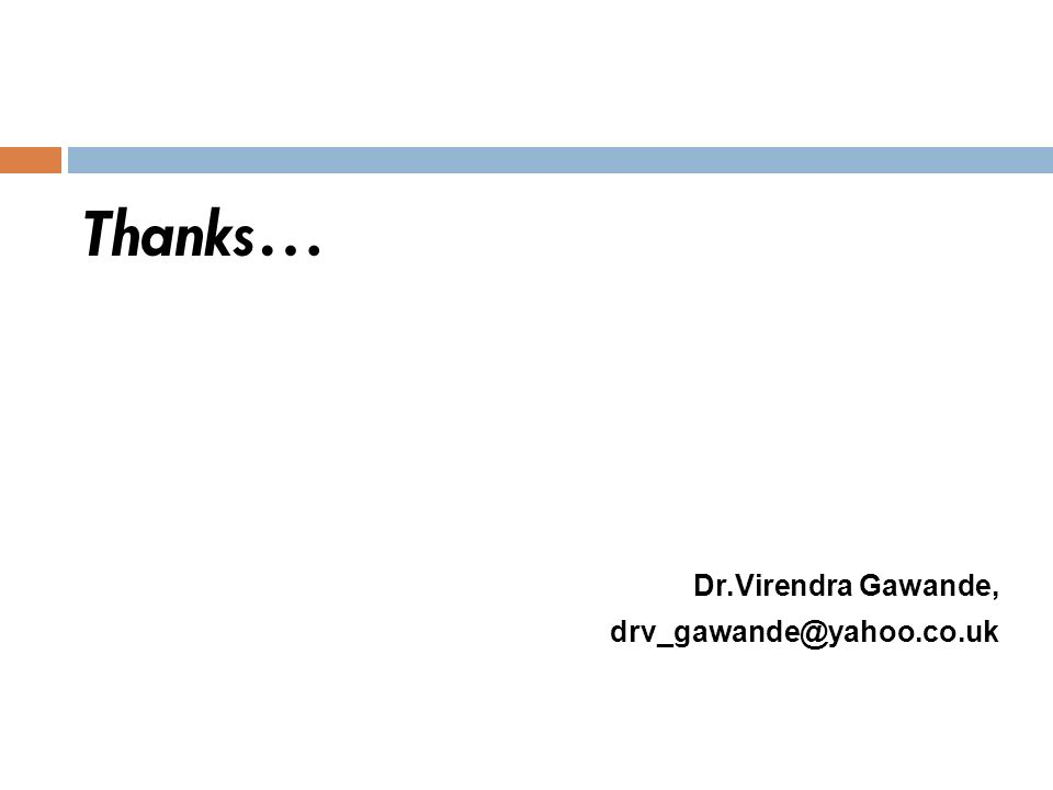 Thanks… Dr.Virendra Gawande, drv_gawande@yahoo.co.uk