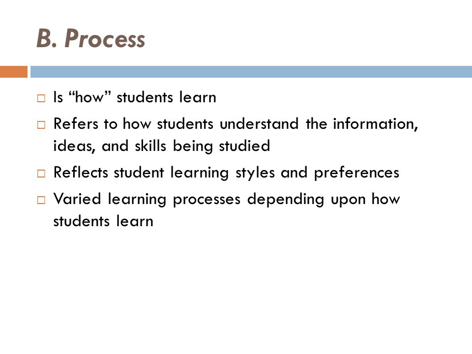 B. Process Is how students learn