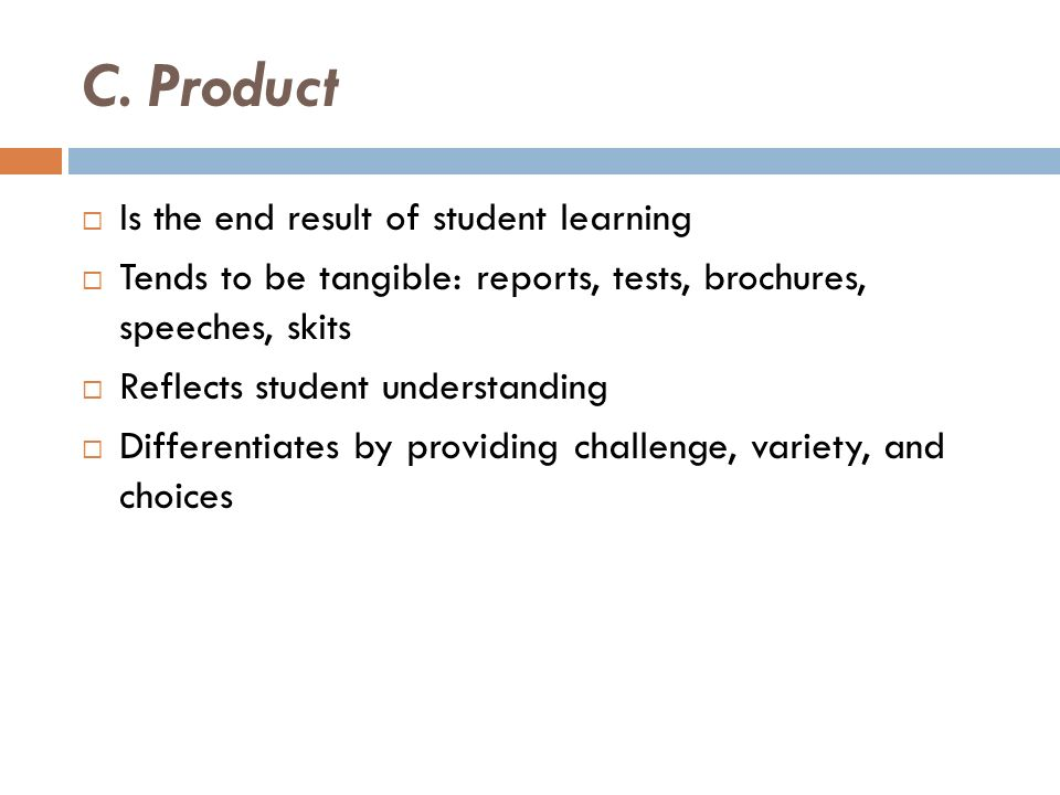 C. Product Is the end result of student learning