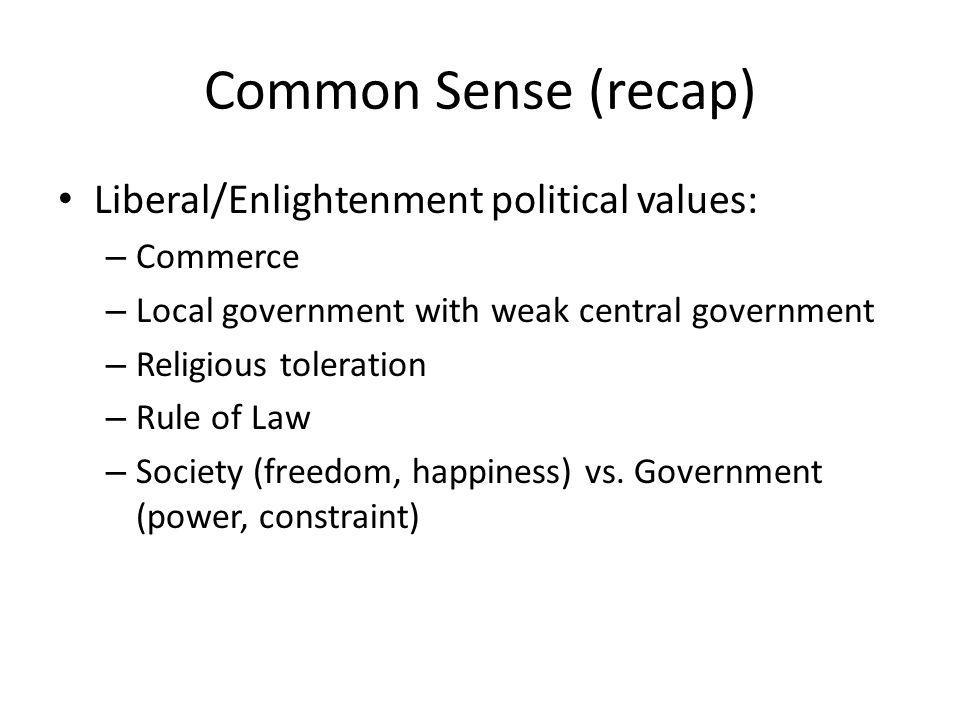 Common Sense (recap) Liberal/Enlightenment political values: Commerce