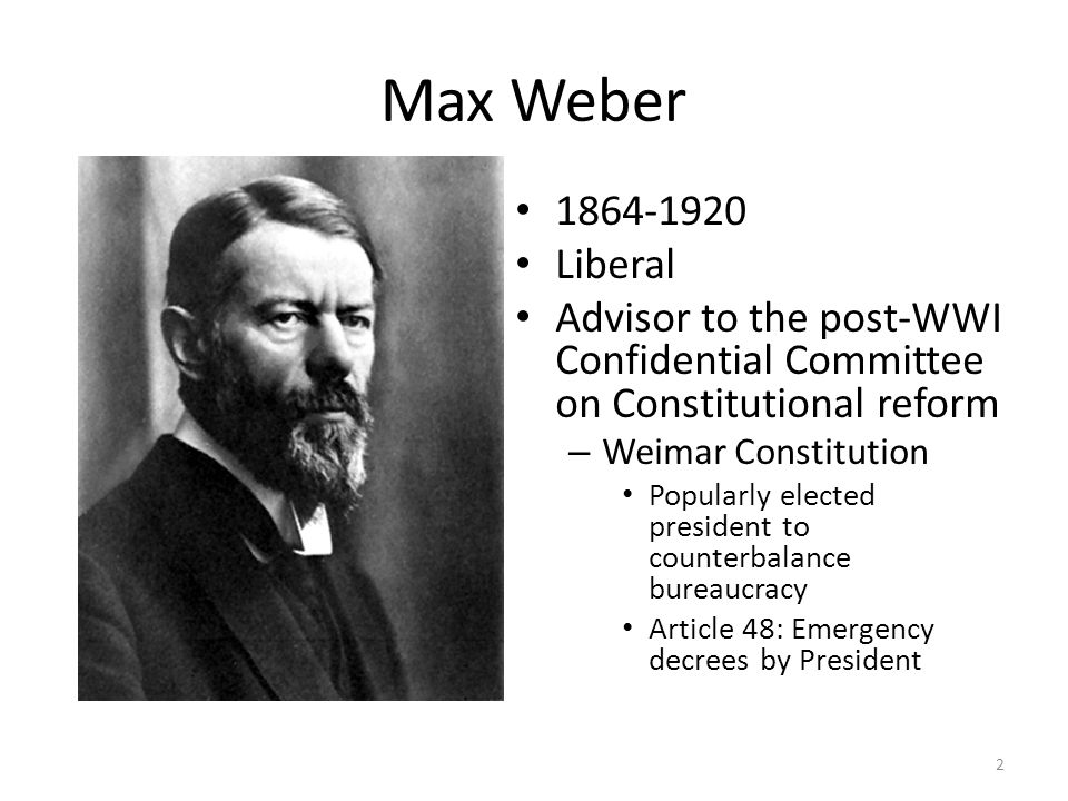 Max Weber 1864-1920. Liberal. Advisor to the post-WWI Confidential Committee on Constitutional reform.