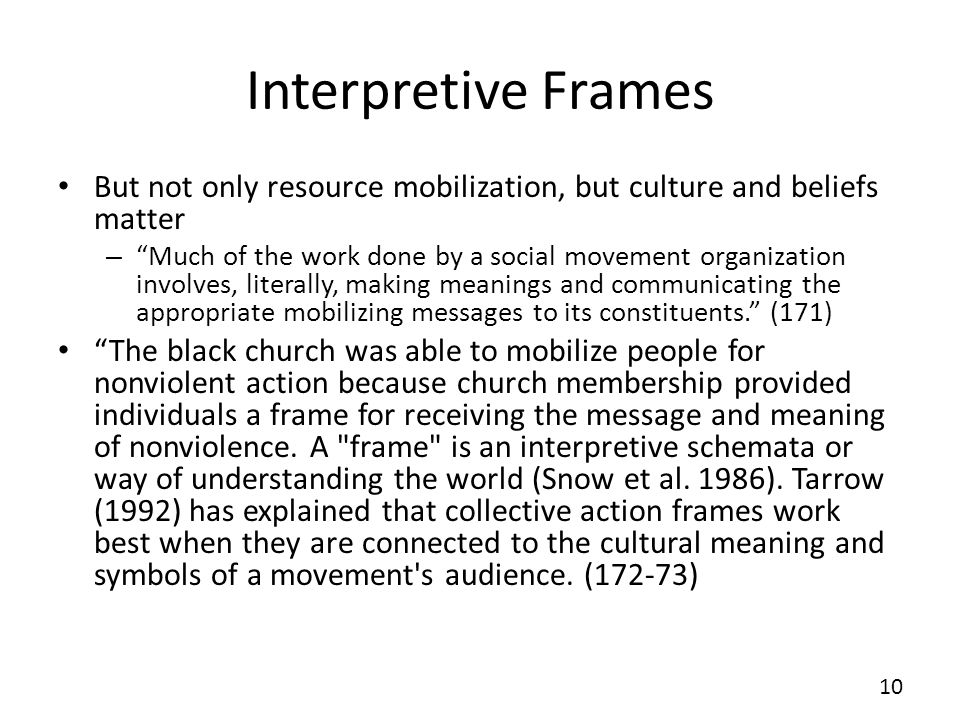 Interpretive Frames But not only resource mobilization, but culture and beliefs matter.