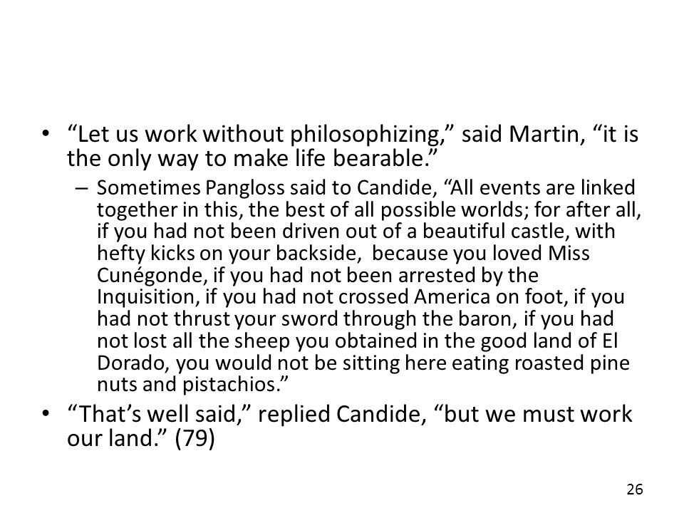 That's well said, replied Candide, but we must work our land. (79)