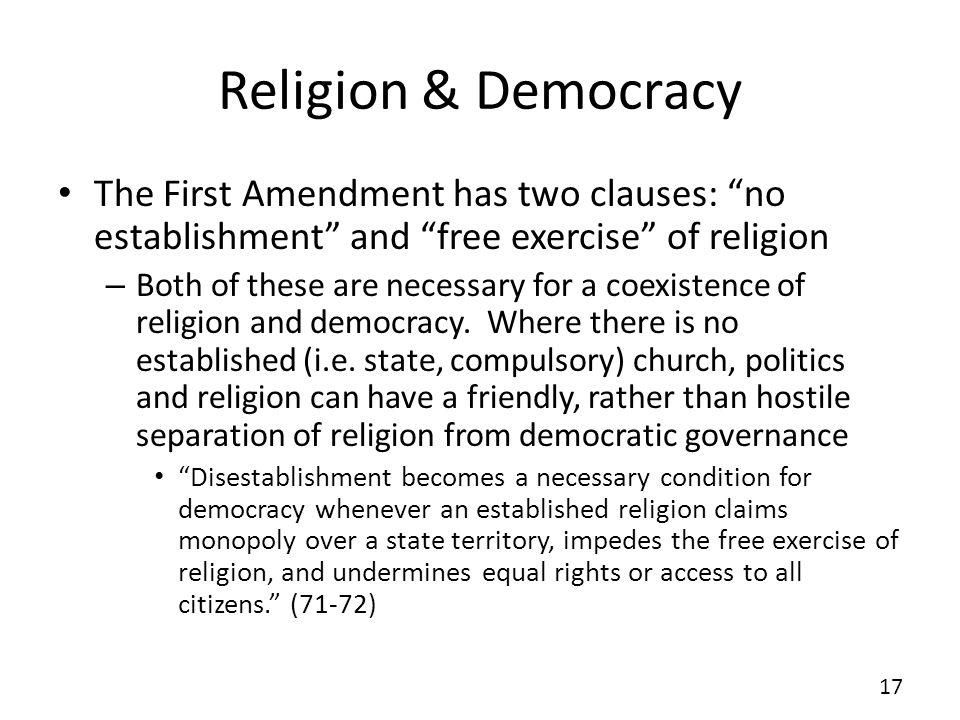 Religion & Democracy The First Amendment has two clauses: no establishment and free exercise of religion.