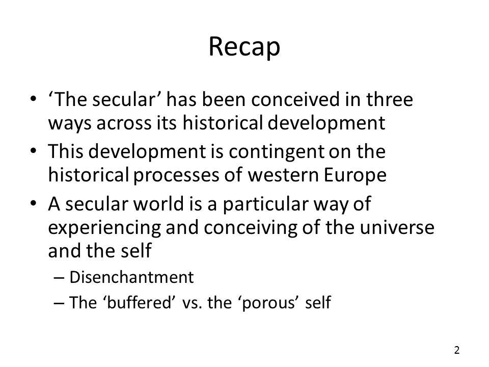 Recap 'The secular' has been conceived in three ways across its historical development.