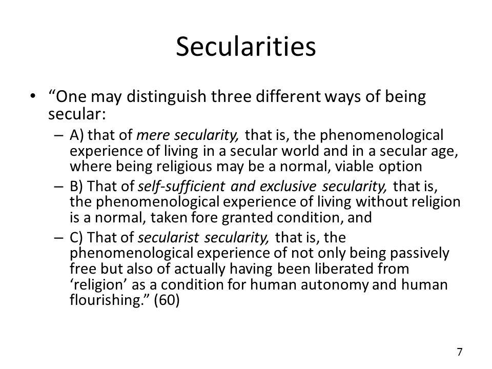 Secularities One may distinguish three different ways of being secular: