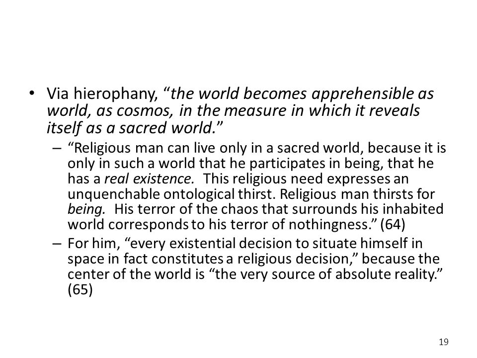 Via hierophany, the world becomes apprehensible as world, as cosmos, in the measure in which it reveals itself as a sacred world.