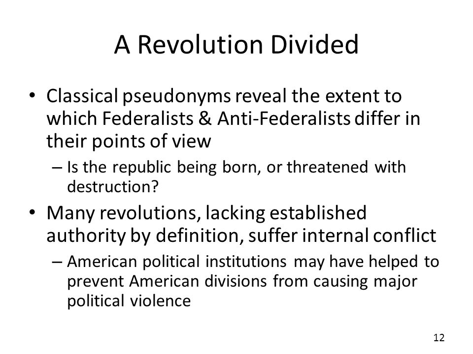 A Revolution DividedClassical pseudonyms reveal the extent to which Federalists & Anti-Federalists differ in their points of view.