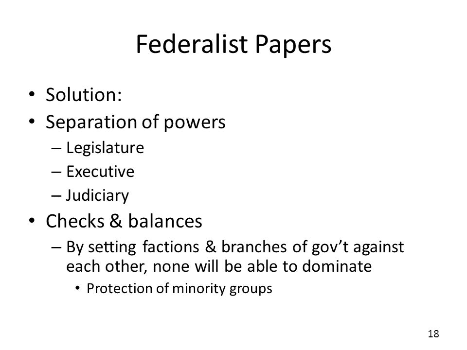 Federalist Papers Solution: Separation of powers Checks & balances