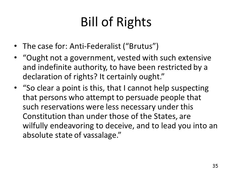 Bill of Rights The case for: Anti-Federalist ( Brutus )