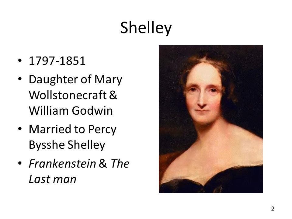 Shelley 1797-1851 Daughter of Mary Wollstonecraft & William Godwin