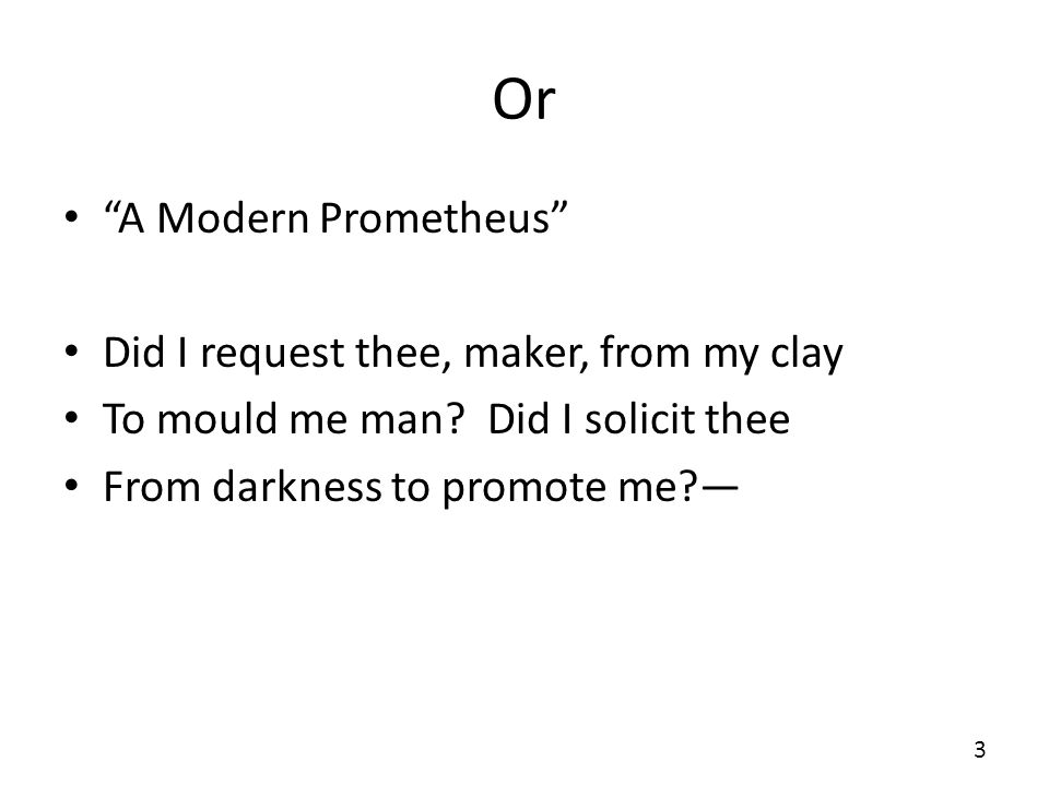 Or A Modern Prometheus Did I request thee, maker, from my clay