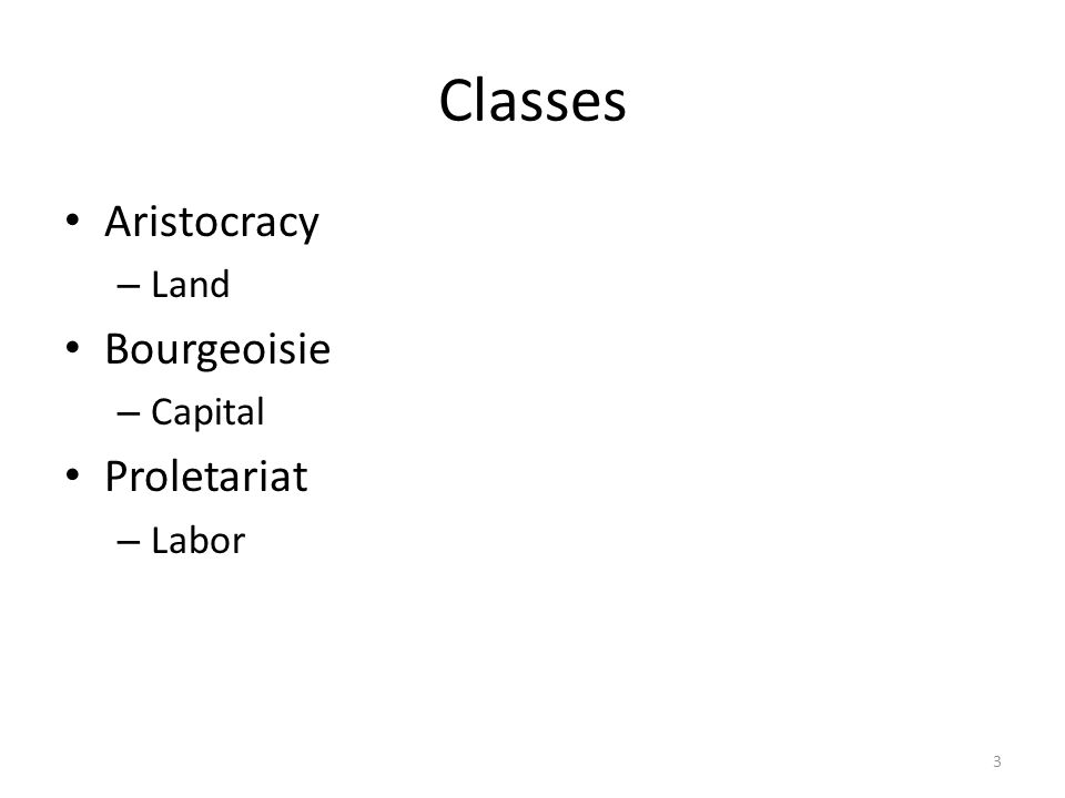 Classes Aristocracy Land Bourgeoisie Capital Proletariat Labor
