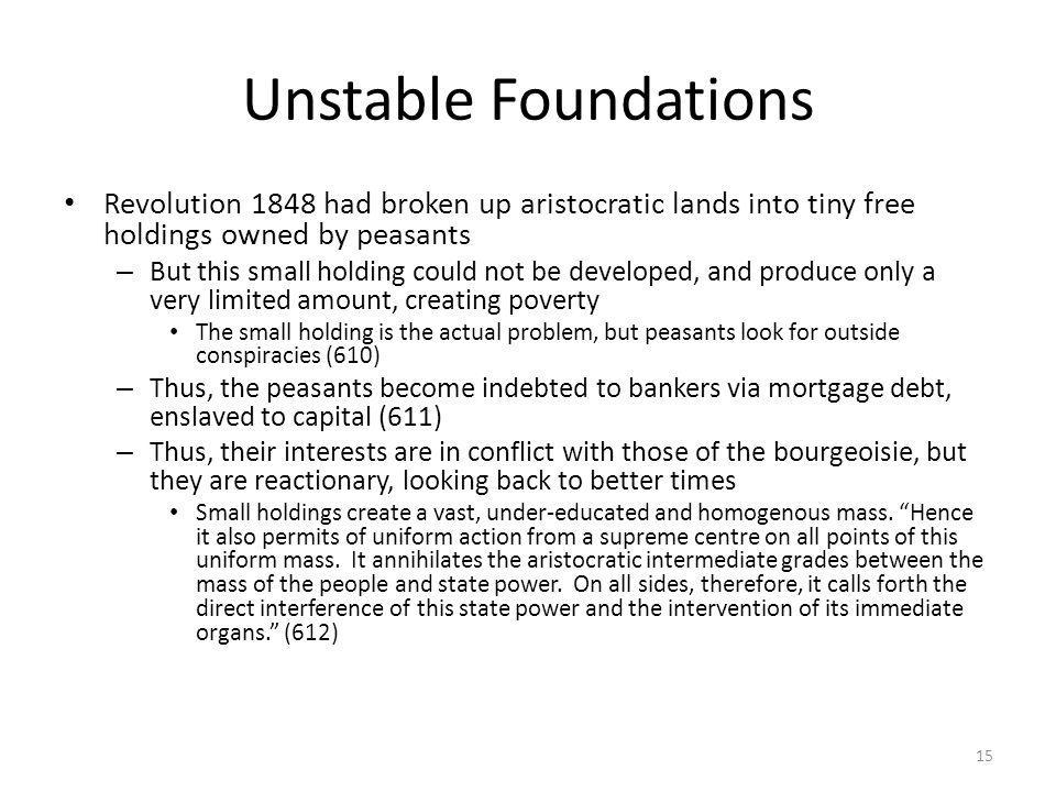Unstable Foundations Revolution 1848 had broken up aristocratic lands into tiny free holdings owned by peasants.