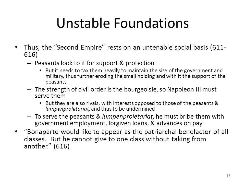Unstable Foundations Thus, the Second Empire rests on an untenable social basis (611-616) Peasants look to it for support & protection.
